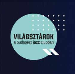 Világsztárok a Budapest Jazz Clubban