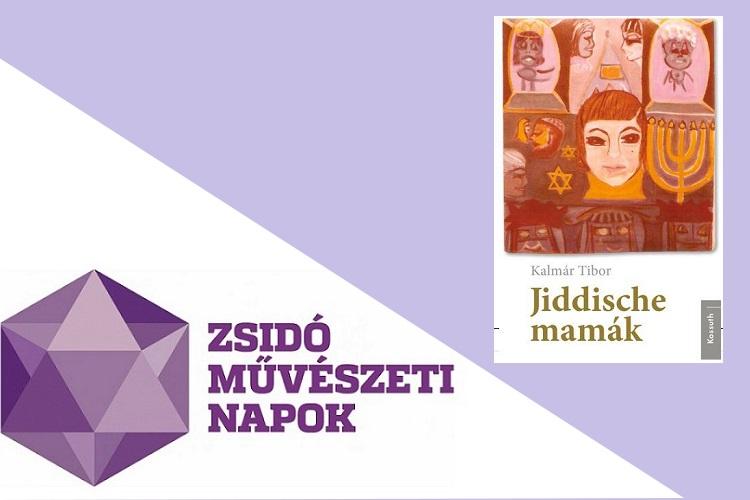 Zsidó Mûvészeti Napok: Kalmár Tibor - Jiddische mamák könyvbemutató